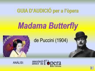 GUIA D'AUDICIÓ per a l'òpera Madama Butterfly      de  Puccini  (1904)