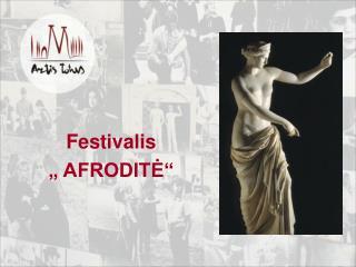 "Festivalis  "" AFRODITĖ"""