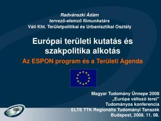 Európai területi kutatás és szakpolitika alkotás A z ESPON program és a Területi Agenda
