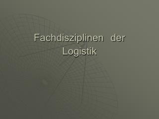 Fachdisziplinen der Logistik