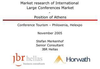 Conference Tourism – Philoxenia, Helexpo November 2005 Stefan Merkenhof Senior Consultant