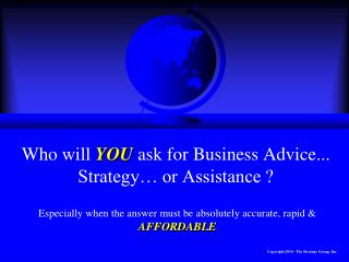Who will  YOU  ask for Business Advice...  Strategy… or Assistance ?