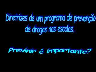 Diretrizes de um programa de preven��o de drogas nas escolas.