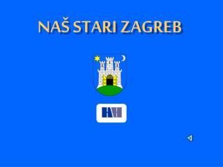 NAŠ  STARI ZAGREB