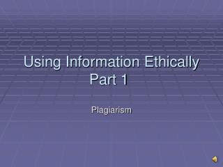 Using Information Ethically Part 1