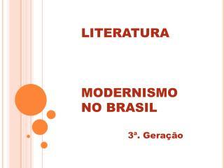 LITERATURA MODERNISMO  NO BRASIL 3�. Gera��o