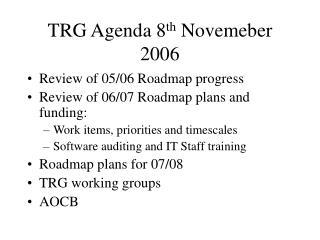 TRG Agenda 8 th  Novemeber 2006