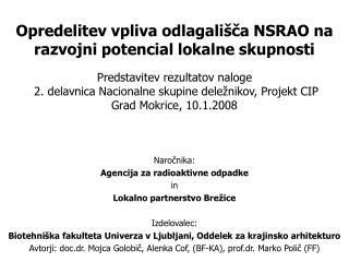 Naročnika: Agencija za radioaktivne odpadke in Lokalno partnerstvo Brežice Izdelovalec:
