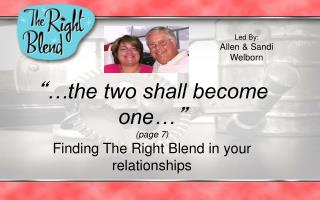 """ …the two shall become one… "" (page 7) Finding The Right Blend in your relationships"