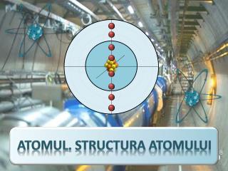 Atomul. Structura atomului