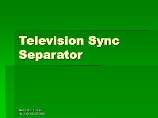 Television Sync Separator