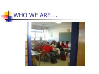 WHO WE ARE….