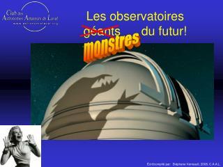 Les observatoires géants      du futur!