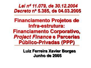 Lei nº 11.079, de 30.12.2004 Decreto  nº 5.385, de 04.03.2005