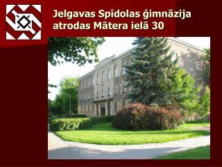 Jelgavas Spīdolas ģimnāzija atrodas  Mātera  ielā 30