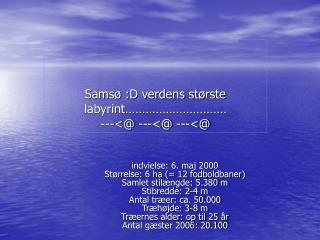 Samsø :D verdens største labyrint…………………………                                    ---<@ ---<@ ---<@