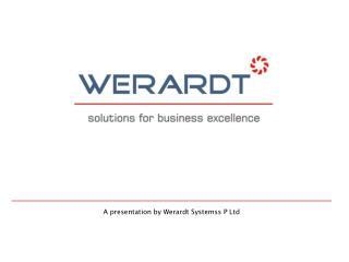 A presentation by Werardt Systemss P Ltd