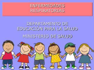 ENFERMEDADES RESPIRATORIAS DEPARTAMENTO DE EDUCACIÓN PARA LA SALUD MINISTERIO DE SALUD