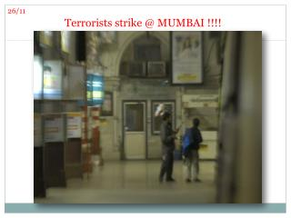 Terrorists strike @ MUMBAI !!!!