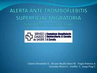 ALERTA ANTE TROMBOFLEBITIS SUPERFICIAL MIGRATORIA SÍNDROME DE TROUSSEAU