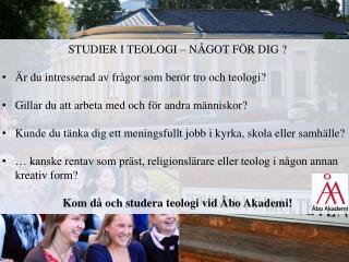 STUDIER I TEOLOGI – NÅGOT FÖR DIG ? Är du intresserad av frågor som berör tro och teologi?