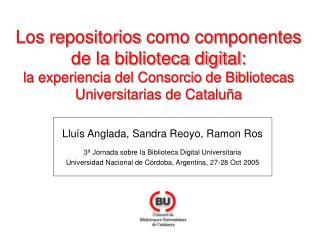Llu�s Anglada , Sandra Reoyo, Ramon Ros 3 �  Jornada sobre la Biblioteca Digital Universitaria