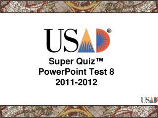 Super Quiz ™ PowerPoint Test 8 2011-2012