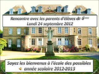 Rencontre avec les parents d'élèves d e 6 ème Lundi 24 septembre 2012