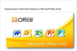 Experienced in Advanced Features in Microsoft Office Suite