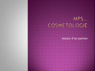 MPS… Cosmétologie