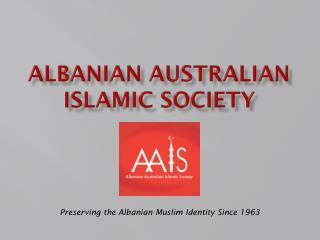 ALBANIAN AUSTRALIAN ISLAMIC SOCIETY