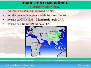 1 – Antecedentes/causas (década de 30): Fortalecimento de regimes totalitários nazifascistas.