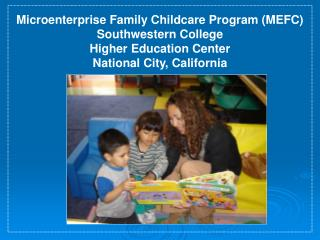 Microenterprise Family Childcare Program (MEFC) Southwestern College Higher Education Center