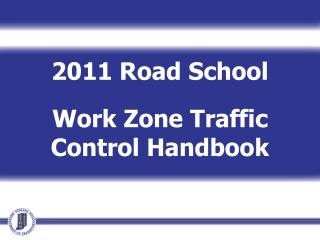 2011 Road School Work  Zone  Traffic Control Handbook