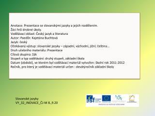 Anotace: Prezentace  se slovanskými jazyky a jejich rozdělením. Žáci řeší  drobné úkoly.