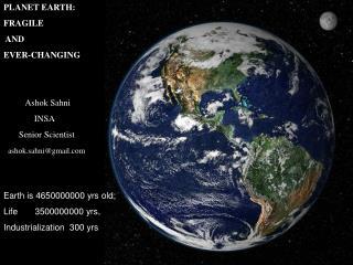 PLANET EARTH:  FRAGILE  AND  EVER-CHANGING           Ashok Sahni               INSA