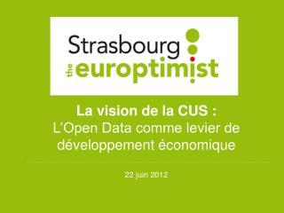 La vision de la CUS :  L'Open Data comme levier de développement économique 22 juin 2012