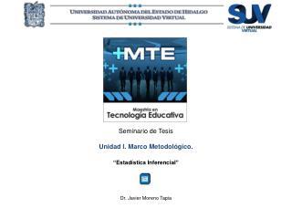 """Seminario de Tesis Unidad  I. Marco Metodológico. """" Estadística Inferencial """""""