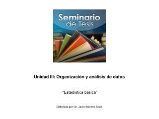"""Unidad III: Organización y análisis de datos """"Estadística básica"""""""