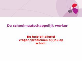 De  schoolmaatschappelijk werker