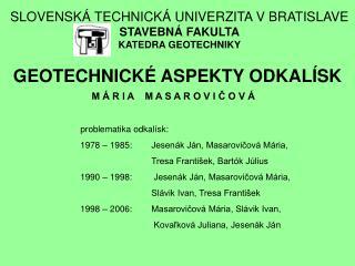 SLOVENSKÁ TECHNICKÁ UNIVERZITA V BRATISLAVE STAVEBNÁ FAKULTA KATEDRA GEOTECHNIKY