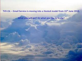 TVS LSL � Email Service is moving into a Hosted model from 15 th  June 2013.
