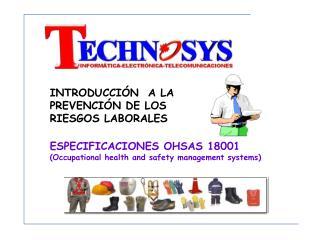 INTRODUCCIÓN  A LA PREVENCIÓN DE LOS RIESGOS LABORALES ESPECIFICACIONES OHSAS 18001
