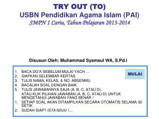 TRY OUT (TO) USBN Pendidikan Agama Islam (PAI) SMPN 1  Cariu , Tahun Pelajaran 201 3 -201 4