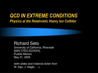 QCD IN EXTREME CONDITIONS Physics at the Relativistic Heavy Ion Collider