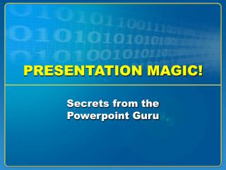 PRESENTATION MAGIC!