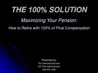 THE 100 SOLUTION Maximizing Your Pension: How to Retire with 100 of Final Compensation