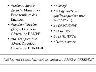 Madame Christine Lagarde ,  Ministre de l'économie et des finances.