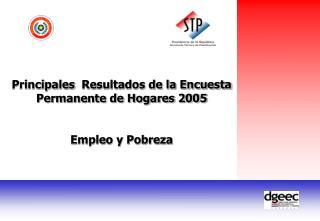 Principales   Resultados de la Encuesta Permanente de Hogares 2005 Empleo y Pobreza