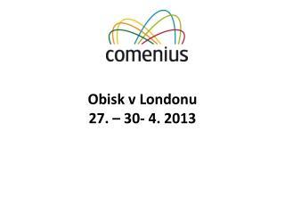 Obisk v Londonu 27. – 30- 4. 2013